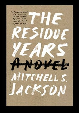 The Residue Years by Mitchell S Jackson Book cover